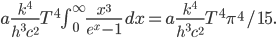 a \frac{k^4}{h^3 c^2} T^4 \int_0^\infty \frac{x^3}{e^x - 1} \, dx = a \frac{k^4}{h^3 c^2} T^4 \pi^4/15.
