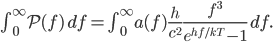  \int_0^\infty \mathcal{P}(f) \, df = \int_0^\infty a(f) \frac{h}{c^2} \frac{f^3}{e^{hf/kT} - 1} \, df.